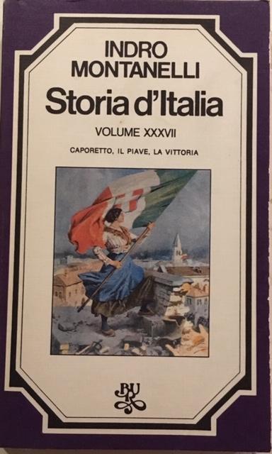 Indro Montanelli - Storia d'Italia. Volume XXXVII. Caporetto, il Piave, la vittoria. Anno 1977. Rizzoli - Editore, Milano