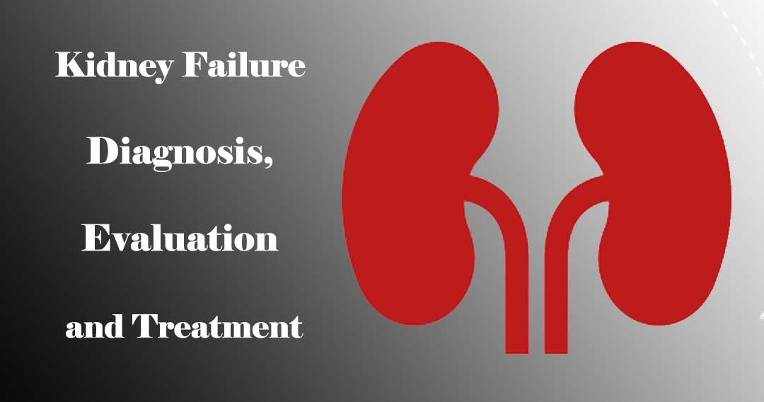 Kidney Failure - Diagnosis, Evaluation and Treatment