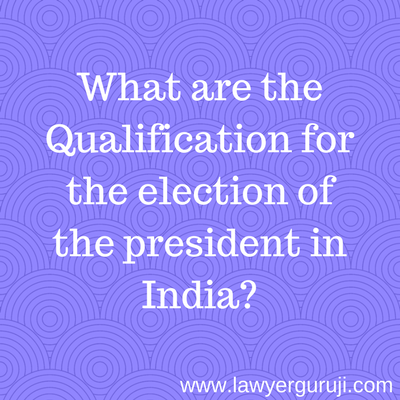 What are the Qualification for the election of the president in India?