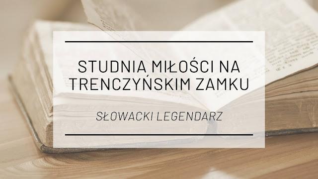 Studnia miłości na trenczyńskim zamku [Słowacki legendarz]