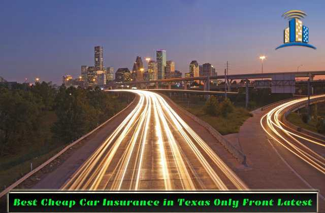 Best Cheap Car Insurance in Texas Only Front Latest