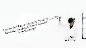 Apa itu Self Care? Seberapa Penting Manfaatnya Untuk Anda? Berikut Penjelasannya!