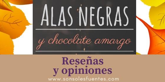 reseñas, críticas, opiniones y comentarios de los lectores sobre la novela Alas negras y chocolate amargo de Sonsoles Fuentes