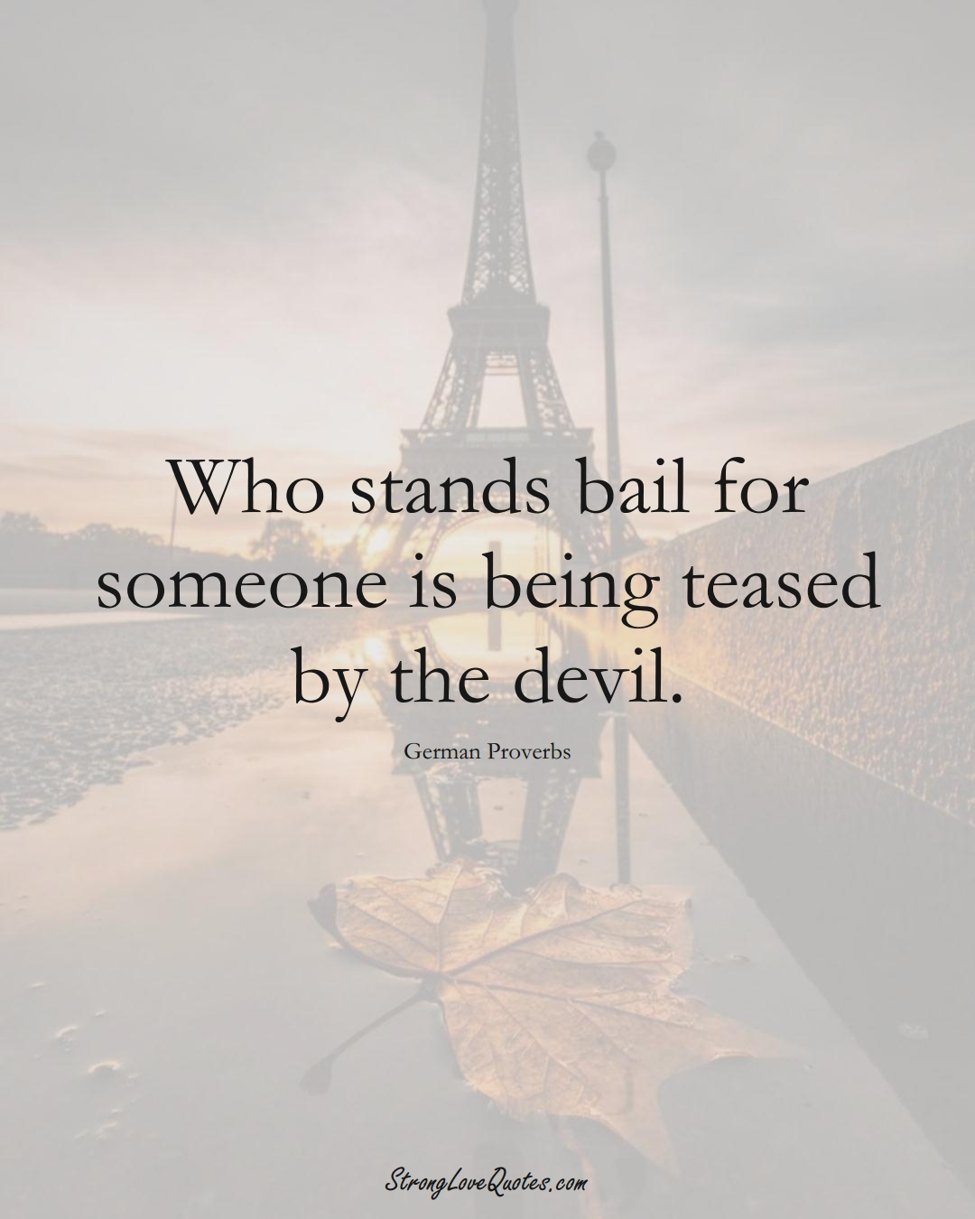 Who stands bail for someone is being teased by the devil. (German Sayings);  #EuropeanSayings