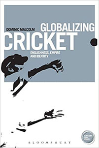 Globalizing Cricket: Englishness Empire and Identity (Globalizing Sport Studies)