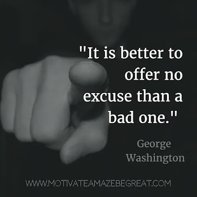 "40 Most Powerful Quotes and Famous Sayings In History: ""It is better to offer no excuse than a bad one."" - George Washington"