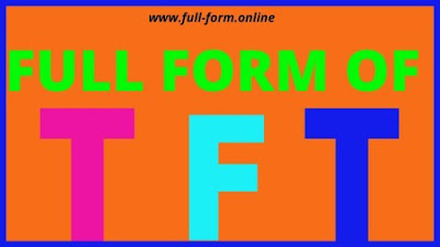 TFT Full Form in computer and health with complete information