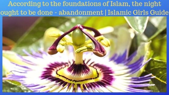 According to the foundations of Islam, the night ought to be done - abandonment | Islamic Girls Guide