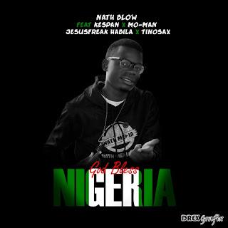 DOWNLOAD MUSIC MP3: DOWNLOAD:God Bless Nigeria- Nath Blow ft. Jesusfreak Habila, Kespan, Mo-Man & Tinosax