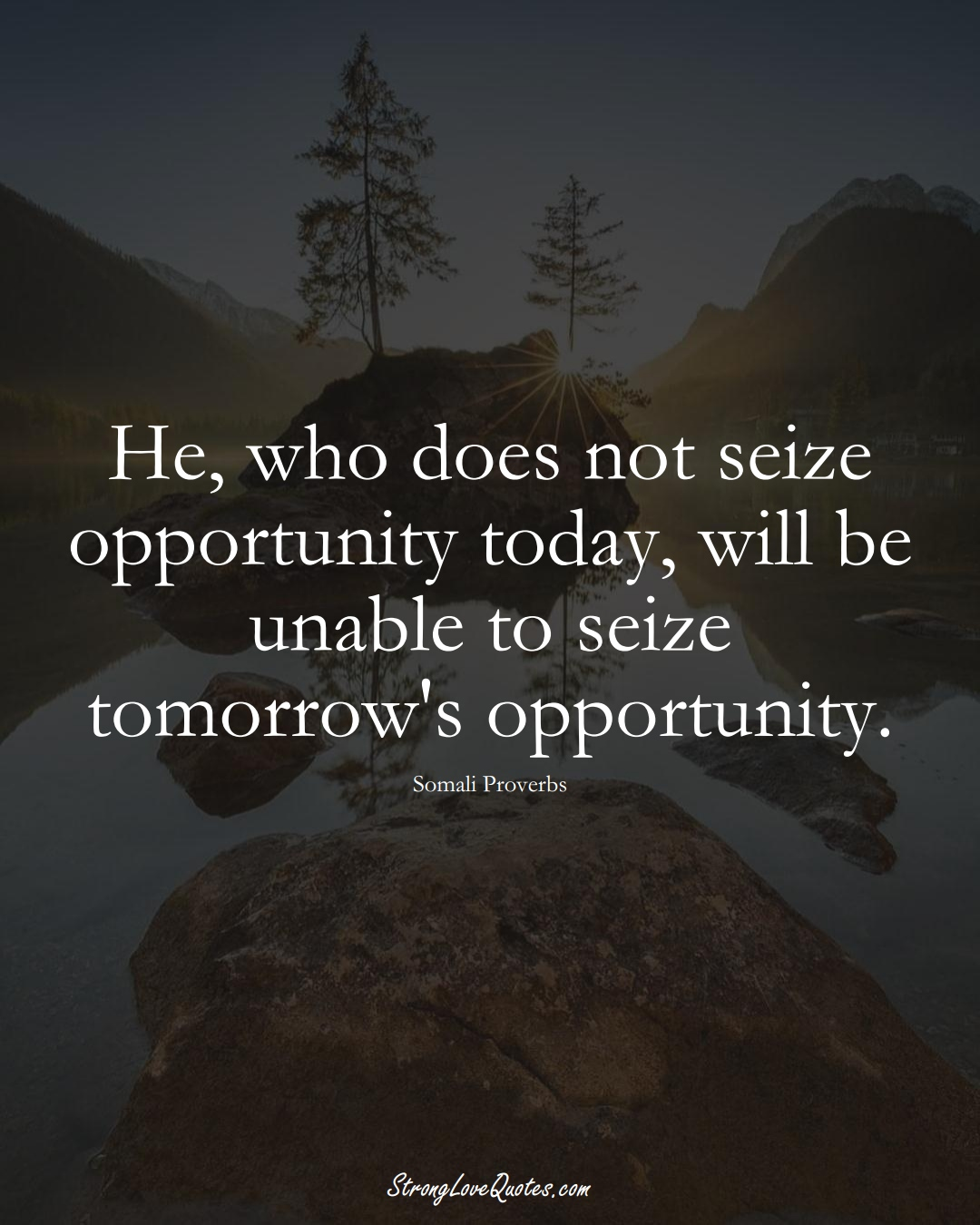 He, who does not seize opportunity today, will be unable to seize tomorrow's opportunity. (Somali Sayings);  #AfricanSayings