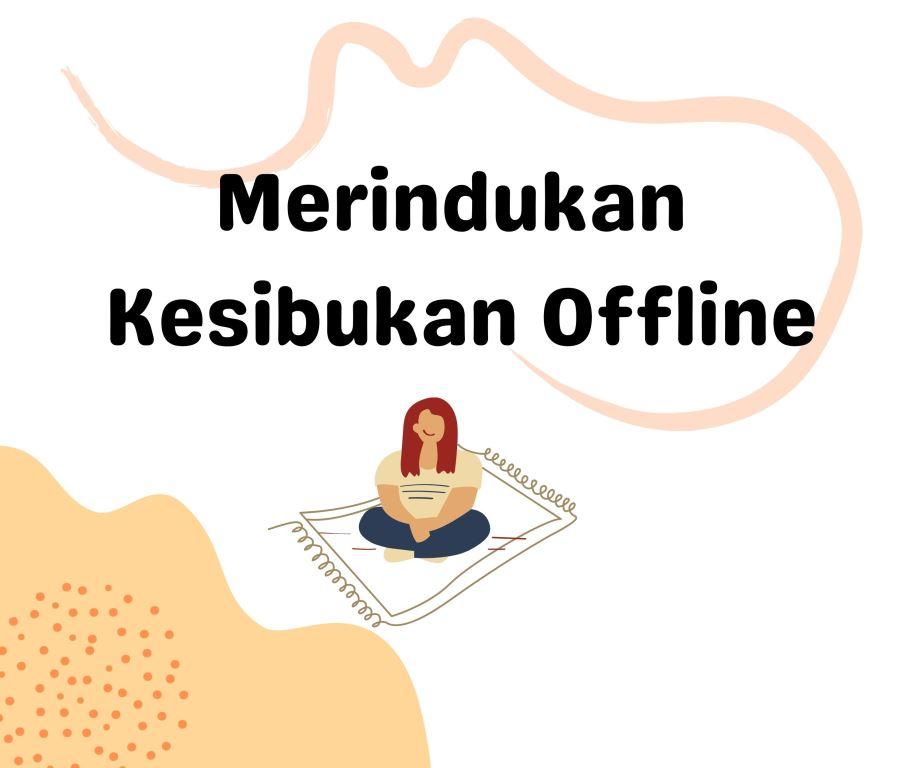 Merindukan Kesibukan Offline