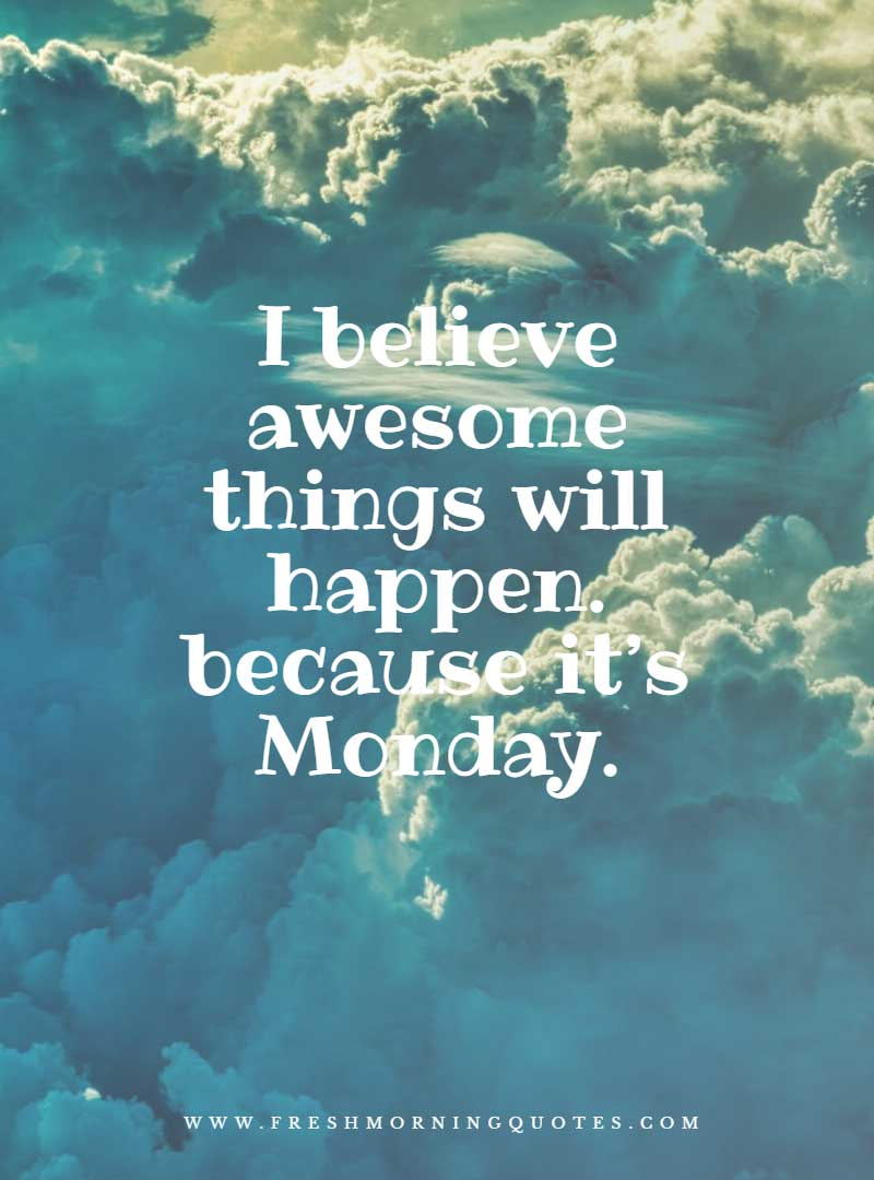 i believe awesome things happen on mondays