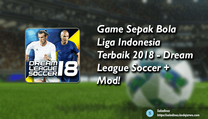 Game Sepak Bola Liga Indonesia Terbaik 2018 - Dream League Soccer + Mod!