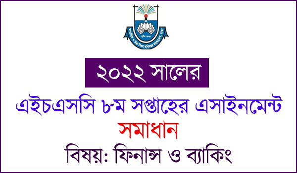 HSC 8th Week Finance Assignment,HSC 8th Week Finance, Banking and Insurance Answer