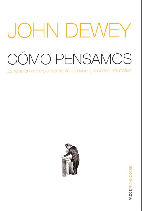 John Dewey - Como Pensamos - La relación entre pensamiento reflexivo y proceso educativo