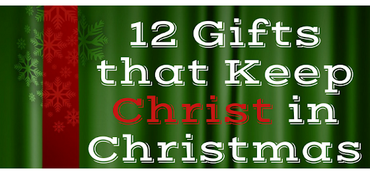 12 Gifts that Keep Christ in Christmas (2016 Edition)