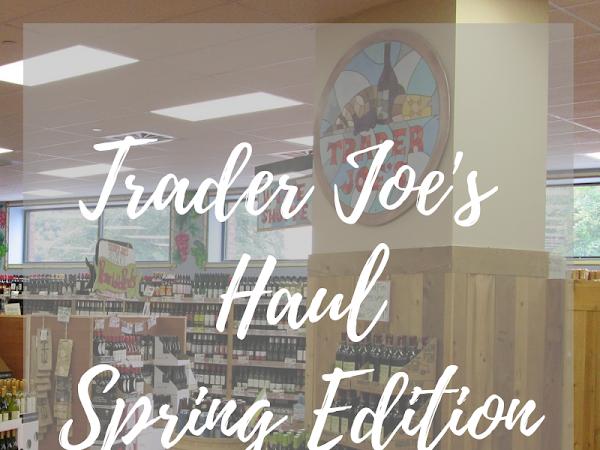 Trader Joe's Haul - Spring Edition