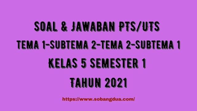 Soal & Jawaban PTS/UTS Kelas 5 Tema 1 Subtema 2 & Tema 2 Subtema 1 Semester 1 Tahun 2021