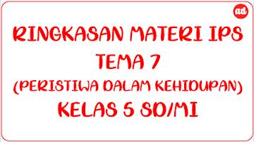 RINGKASAN MATERI IPS TEMA 7 (PERISTIWA DALAM KEHIDUPAN) KELAS 5 SD/MI