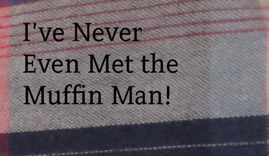 """I've Never Even Met the Muffin Man!"" eBook"