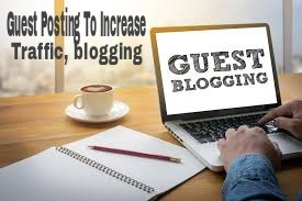 Guest Posting To Increase Traffic, blogging