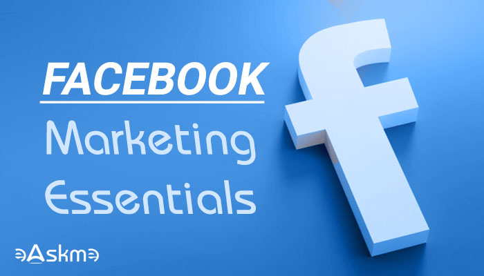 The Essentials of Facebook Marketing - Tips and Tricks: eAskme