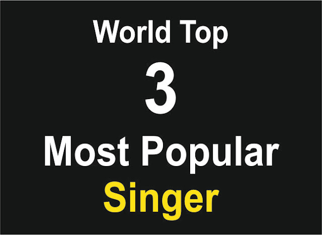 """World : Most Popular Singer List || Top 3"""