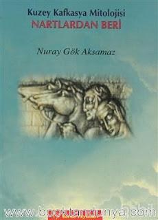 Nuray Gök Aksamaz - Kuzey Kafkasya Mitolojisi - Nartlardan Beri