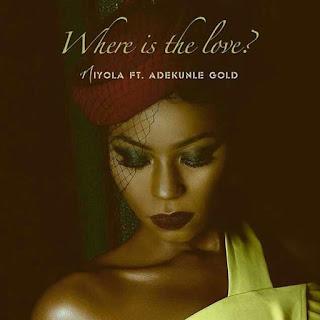 MUSIC : Niyola ft Adekunle Gold – Where Is The Love.mp3