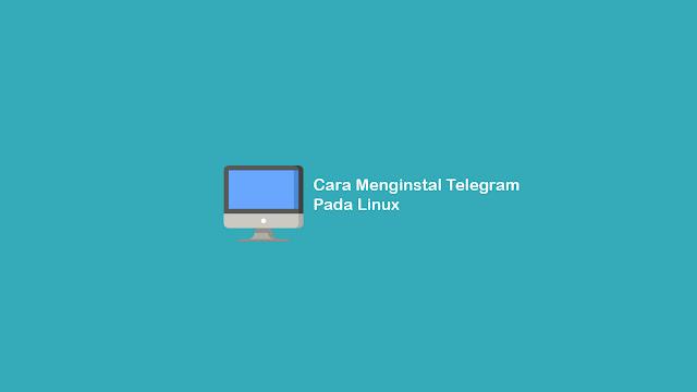 Cara Menginstal Telegram Pada Linux