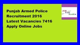 Punjab Armed Police Recruitment 2016 Latest Vacancies 7416 Apply Online Jobs