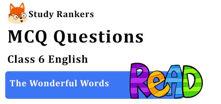 MCQ Questions for Class 6 English The Wonderful Words Honeysuckle