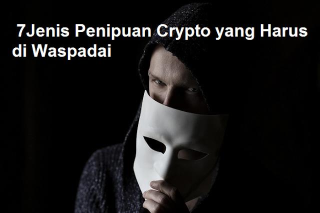 7 Jenis Penipuan Crypto yang Harus Diwaspadai Pemula