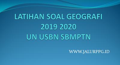 LATIHAN SOAL GEOGRAFI 2019 2020 UN USBN SBMPTN