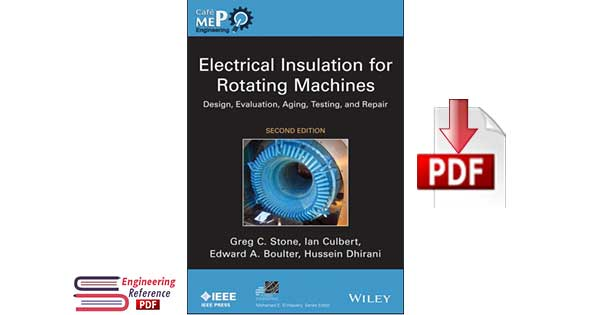 Electrical Insulation for Rotating Machines: Design, Evaluation, Aging, Testing, and Repair, 2nd Edition