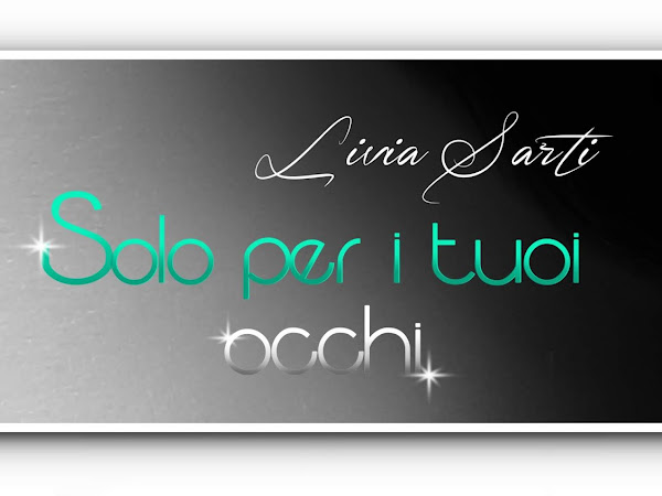 Solo per i tuoi occhi di Livia Sarti | Presentazione