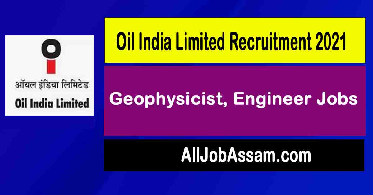 Oil India Limited Geophysicist, Engineer Jobs 2021