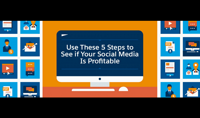 Use These 5 Steps to See if Your Social Media is Profitable