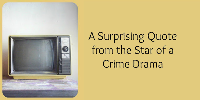 A Surprising Quote from the Star of a Crime Drama
