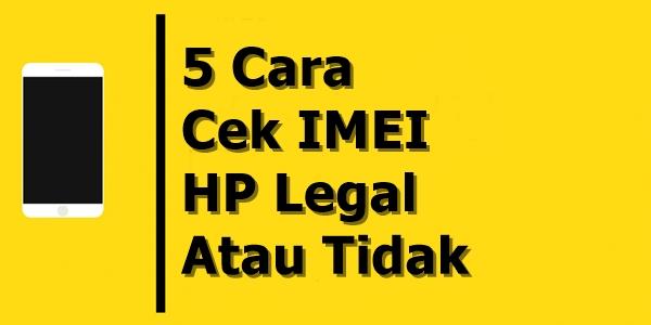 Cara Cek IMEI HP Legal Atau Tidak