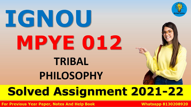 MPYE 012 TRIBAL PHILOSOPHY Solved Assignment 2021-22