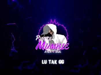 Lirik Lagu Purple Mumble Ayien Rahman (YMYFAM) ft Baal (VERSGANG)