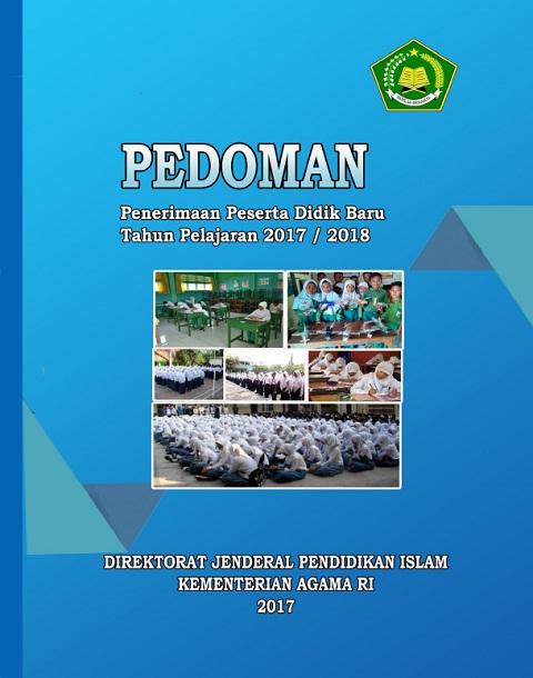 Pedoman Penerimaan Peserta Didik Baru (PPDB) Tahun Pelajaran 2017/2018 Pada Madrasah