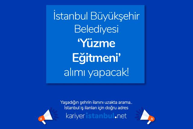 İstanbul Büyükşehir Belediyesi yüzme eğitmeni alımı yapacak. Spor İstanbul AŞ'de işe alınacak yüzme eğitmeni ilanı detayları kariyeristanbul.net'te!