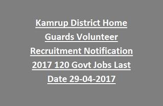 Kamrup District Home Guards Volunteer Recruitment Notification 2017 120 Govt Jobs Last Date 29-04-2017