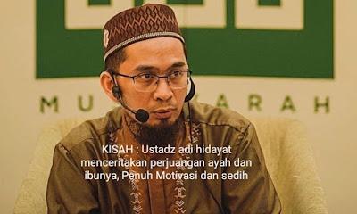 KISAH : Ustadz adi hidayat menceritakan perjuangan ayah dan ibunya, Penuh Motivasi dan sedih