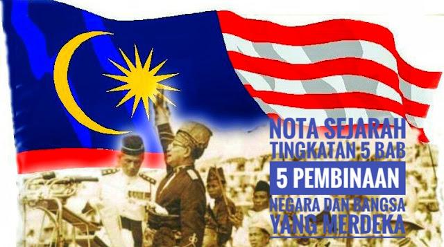 Nota Sejarah Tingkatan 5 Bab 5 Pembinaan Negara dan Bangsa Yang Merdeka