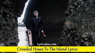Crowded House To The Island Lyrics