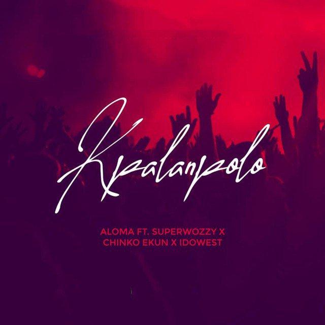 [Music] Aloma Ft. SuperWozzy, Chinko Ekun & Idowest – Kpalanpolo