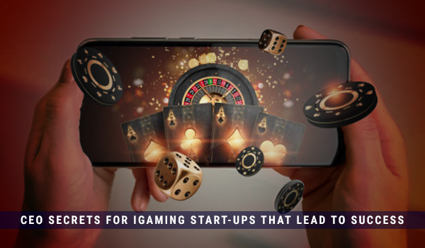 CEO secrets for iGaming start-ups that lead to success